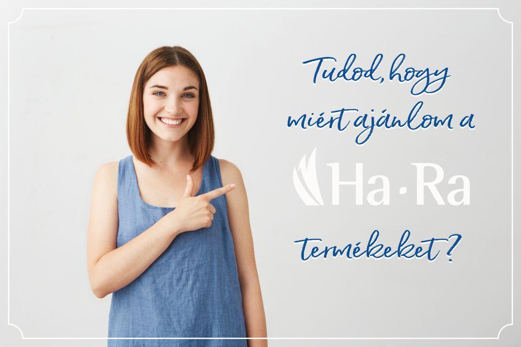 Tudod, hogy miért ajánlom a Ha-Ra termékeket?